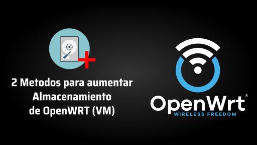 2 métodos para aumentar almacenamiento de OpenWRT (VM)